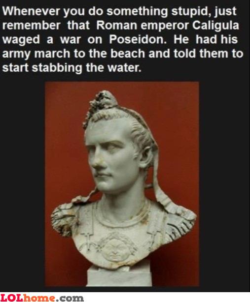 Caligula, the original stupid