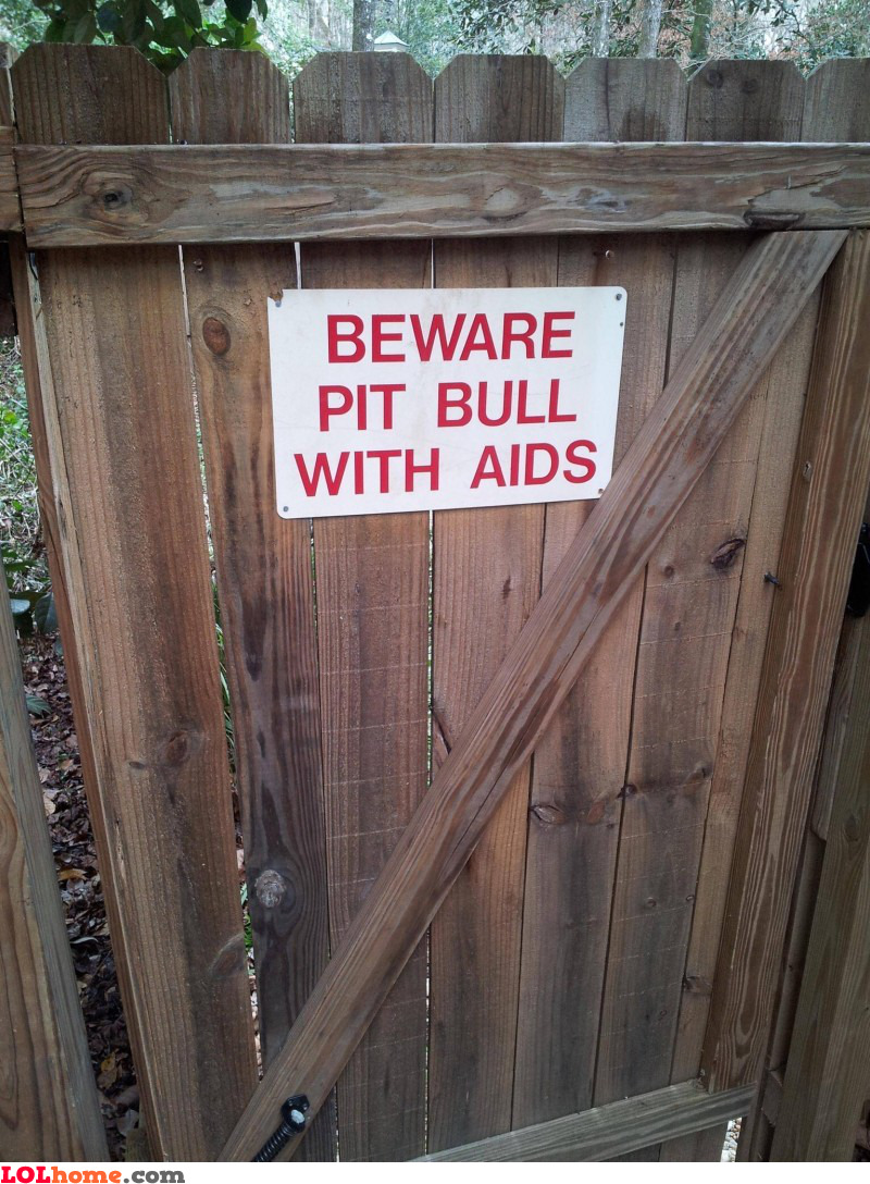 Beware of pit bull. And AIDS.