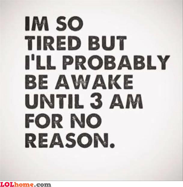 Tired but awake