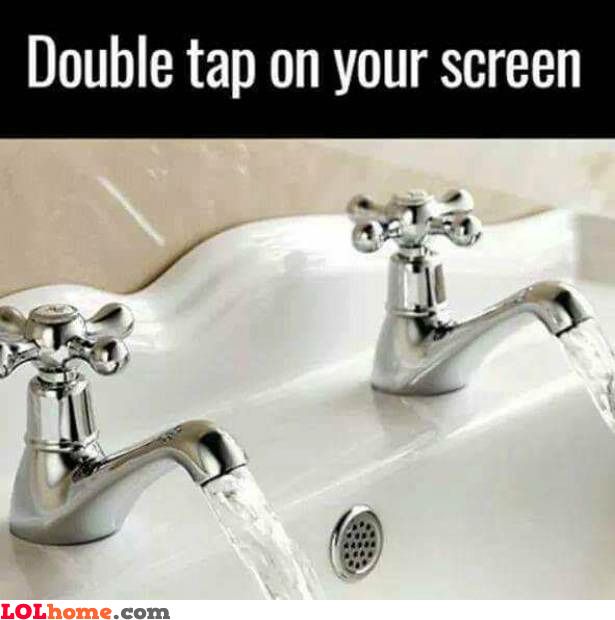 Double tap your screen