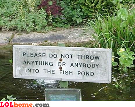 Do not throw anything or anybody