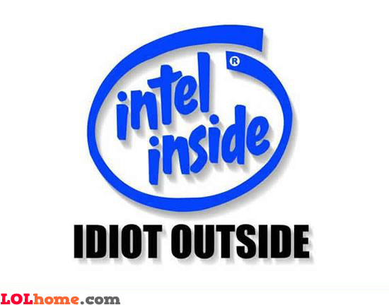 Intel inside idiot outside