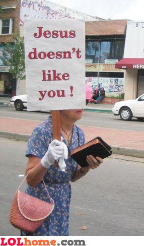Jesus doesn't like you!