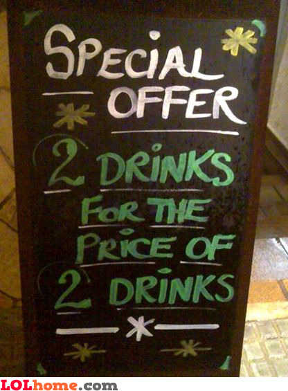 2 drinks for the price of 2 drinks