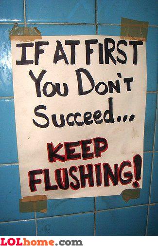 Keep flushing