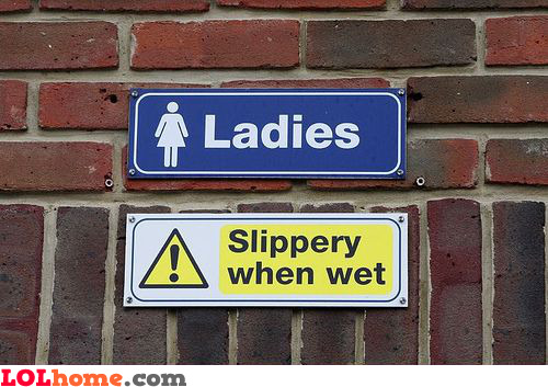 Ladies are slippery when wet
