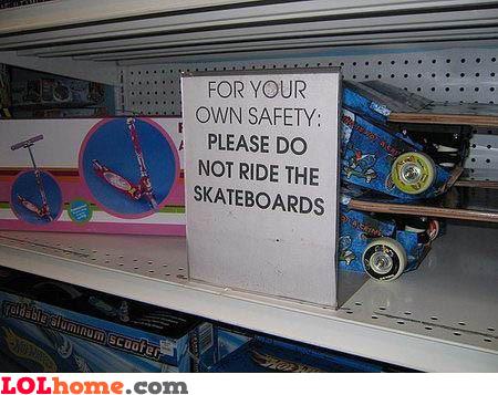 Do not ride the skateboards