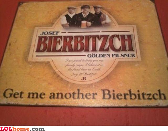 Get me another Bierbitzch