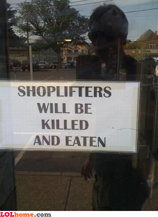 Shoplifters will be killed and eaten