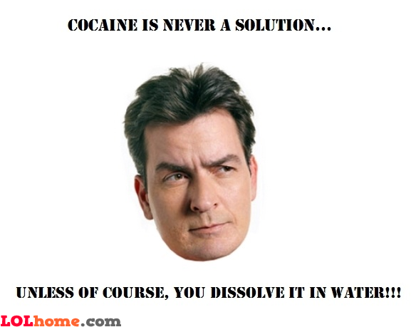 Cocaine is never a solution