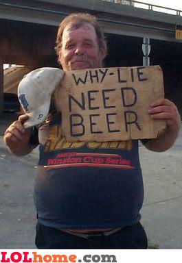 why lie, need beer