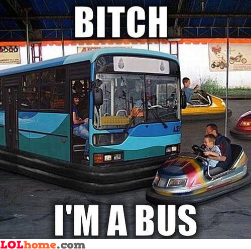 I'm a bus