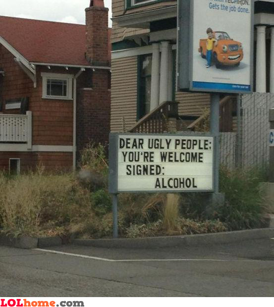 Ugly people, alcohol here