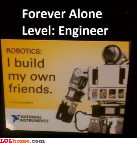 Forever alone, engineer level