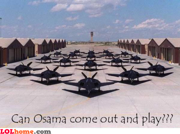 Can Osama come out and play?