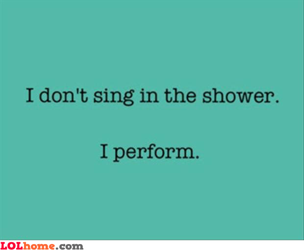 Performing in shower