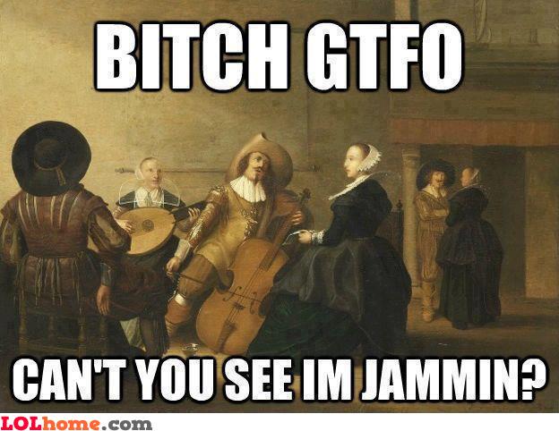 I'm jamming