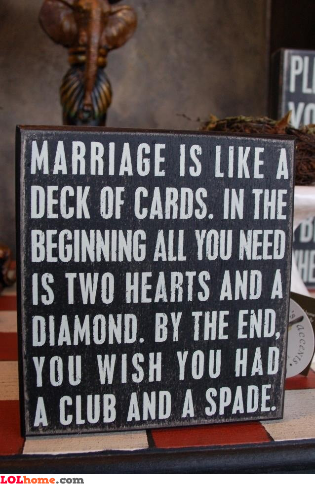 Marriage is a deck of cards